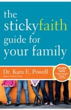 The Sticky Faith Guide for Your Family ebook by Kara E. Powell