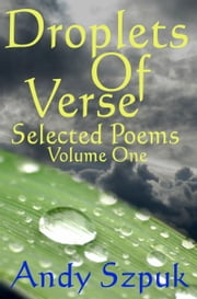Droplets of Verse, Volume One ebook by Andy Szpuk