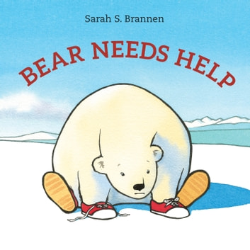 Bear Needs Help ebook by Sarah S. Brannen
