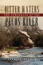 Bitter Waters - The Struggles of the Pecos River ebook by Patrick Dearen