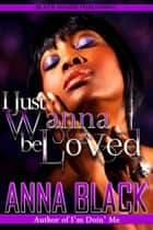 I Just Wanna Be Loved ebook by Anna Black