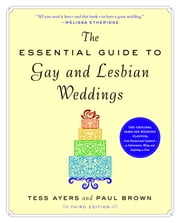 The Essential Guide to Gay and Lesbian Weddings ebook by Tess Ayers, Paul Brown