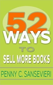 52 Ways to Sell More Books: Simple, Cost-Effective, and Powerful Strategies to get More Book Sales ebook by Penny Sansevieri