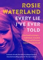 Every Lie I've Ever Told ebook by Rosie Waterland