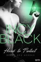 Hard to Protect ebook by Incy Black