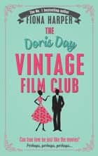 The Doris Day Vintage Film Club: A hilarious, feel-good romantic comedy ebook by Fiona Harper