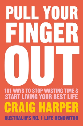 Pull Your Finger Out - 101 ways to stop wasting time & start living your best life ebook by Craig Harper