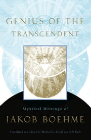 Genius of the Transcendent: Mystical Writings of Jakob Boehme ebook by Michael L. Birkel,Jeff Bach