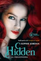 Hidden. La prigioniera ebook by Sophie Jordan