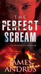 The Perfect Scream ebook by James Andrus