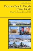 Daytona Beach, Florida Travel Guide - What To See & Do ebook by Michael Jenkins