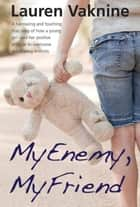 My Enemy, My Friend: The touching and inspirational true story of how a young girl used her positive attitude to overcome debilitating Arthritis ebook by Lauren Vaknine