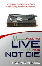 How to Live and Not Die ebook by