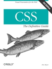 CSS: The Definitive Guide - The Definitive Guide ebook by Eric A. Meyer