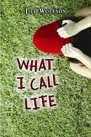 What I Call Life ebook by Jill Wolfson
