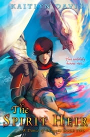 The Spirit Heir (A Dance of Dragons #2) ebook by Kaitlyn Davis