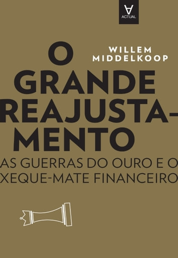 O Grande Reajustamento - As guerras do ouro e o xeque-mate ebook by Willem Middelkoop