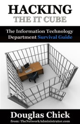 Hacking the IT Cube: The Information Technology Department Survival Guide ebook by Douglas Chick