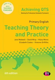 Primary English: Teaching Theory and Practice ebook by Professor David Wray,Dr Hilary Minns,Dr Vivienne Griffiths,Mrs Elizabeth A Coates,Jane A Medwell