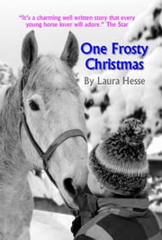 One Frosty Christmas - A heartwarming Christmas horse story for all ages ebook by Laura Hesse