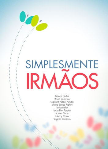 Simplesmente Irmãos ebook by Bianca Sturlini,Bruno Guerrino,Carolina Aleoni Arruda,Juliana Barica Righini,Letícia Lelot,Lucia Dini Pereira,Lucinha Cortez,Nancy Costa,Virginia Cardoso