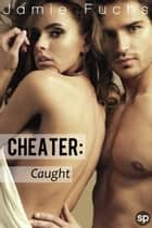 Cheater - Caught ebook by Jamie Fuchs