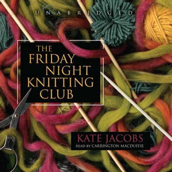 The Friday Night Knitting Club audiobook by Kate Jacobs