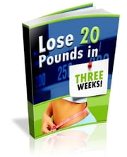 Lose 20 Pounds In Three Weeks! ebook by Anonymous