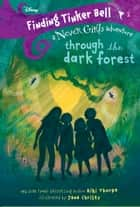 Finding Tinker Bell #2: Through the Dark Forest (Disney: The Never Girls) ebook by Kiki Thorpe, Jana Christy