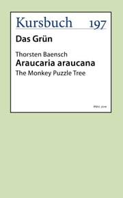 Araucaria Araucana - The Monkey Puzzle Tree eBook by Thorsten Baensch