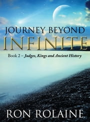 Journey Beyond Infinite: Book Two - Judges, Kings, and Ancient History ebook by Ron Rolaine