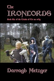 The Ironlords: Book Six of the Triads of Tir na n'Og ebook by Darragh Metzger