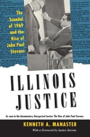 Illinois Justice - The Scandal of 1969 and the Rise of John Paul Stevens ebook by Kenneth A. Manaster,John Paul Stevens