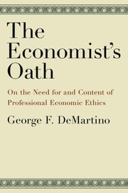 The Economist's Oath - On the Need for and Content of Professional Economic Ethics ebook by George F. DeMartino