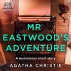 Mr Eastwood's Adventure: An Agatha Christie Short Story audiobook by