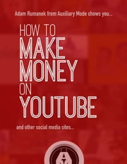 How to Make Money on YouTube - and Other Social Media Sites ebook by Adam Rumanek