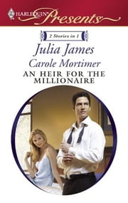 An Heir for the Millionaire - The Greek and the Single Mom\The Millionaire's Contract Bride ebook by Julia James,Carole Mortimer