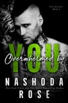 Overwhelmed by You ebook by Nashoda Rose