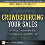 Crowdsourcing Your Sales - Let Your Customers Sell Themselves (and Others) ebook by Barry Libert,Jon Spector