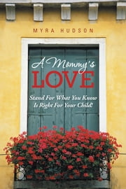 A Mommy's Love - Stand For What You Know Is Right For Your Child! ebook by Myra Hudson