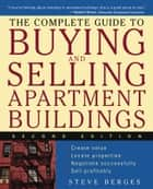 The Complete Guide to Buying and Selling Apartment Buildings ebook by Steve Berges