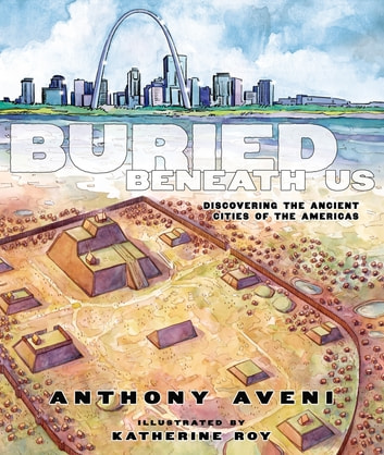 Buried Beneath Us - Discovering the Ancient Cities of the Americas ebook by Anthony Aveni