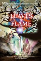Leaves of Flame ebook by Joshua Palmatier