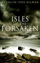 Isles of the Forsaken ebook by Carolyn Ives Gilman