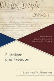 Pluralism and Freedom - Faith-Based Organizations in a Democratic Society ebook by Stephen V. Monsma