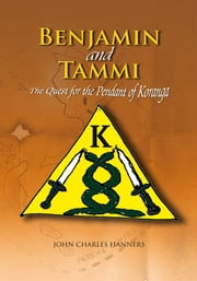 Benjamin and Tammi - The Quest for the Pendant of Koranga ebook by JOHN CHARLES HANNERS