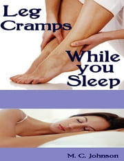 Leg Cramps While You Sleep ebook by M. C. Johnson