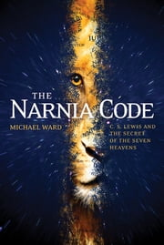 The Narnia Code - C. S. Lewis and the Secret of the Seven Heavens ebook by Michael Ward