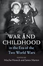 War and Childhood in the Era of the Two World Wars eBook by Mischa Honeck, James Marten
