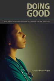 Doing Good - Racial Tensions and Workplace Inequalities at a Community Clinic in El Nuevo South ebook by Natalia Deeb-Sossa